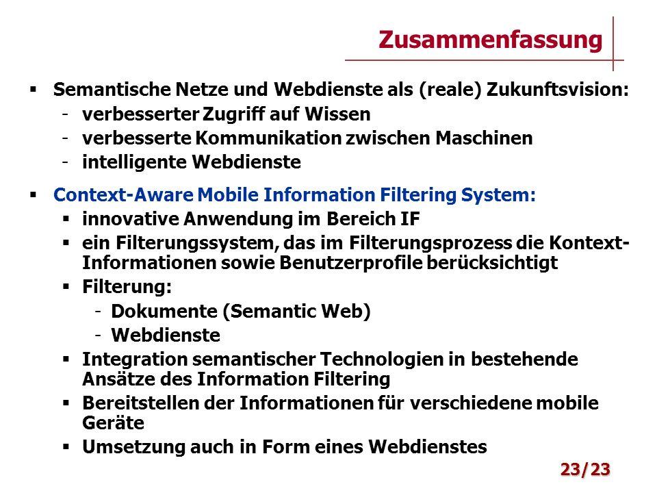 Zusammenfassung Semantische Netze und Webdienste als (reale) Zukunftsvision: verbesserter Zugriff auf Wissen.