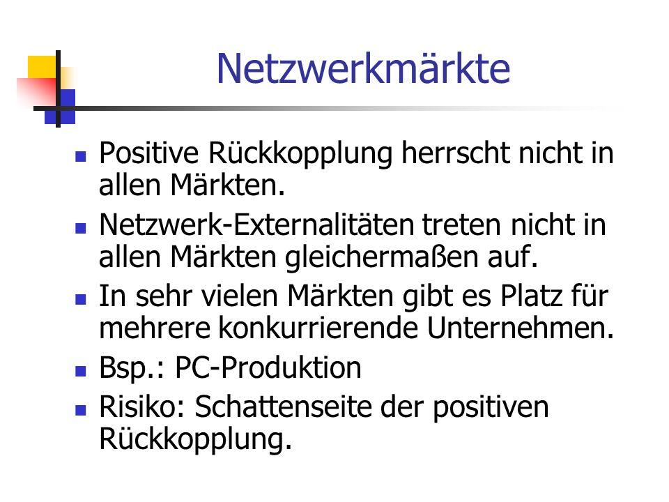 Netzwerkmärkte Positive Rückkopplung herrscht nicht in allen Märkten.