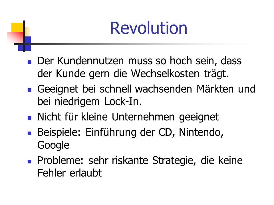 RevolutionDer Kundennutzen muss so hoch sein, dass der Kunde gern die Wechselkosten trägt.
