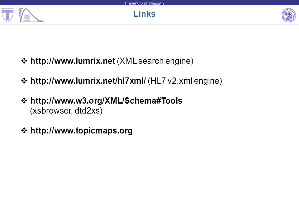 Links http://www.lumrix.net (XML search engine) http://www.lumrix.net/hl7xml/ (HL7 v2.xml engine) http://www.w3.org/XML/Schema#Tools.