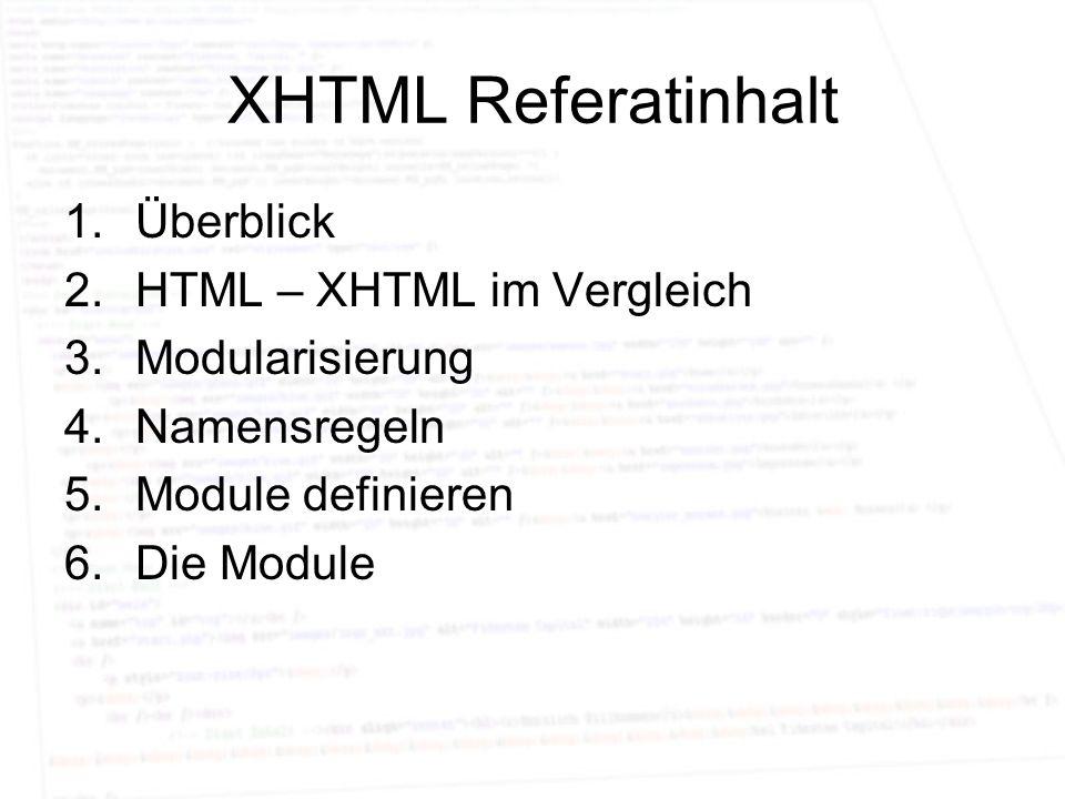XHTML Referatinhalt Überblick HTML – XHTML im Vergleich