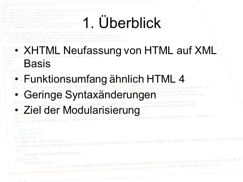 1. Überblick XHTML Neufassung von HTML auf XML Basis