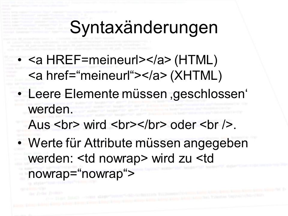 Syntaxänderungen <a HREF=meineurl></a> (HTML) <a href= meineurl ></a> (XHTML)