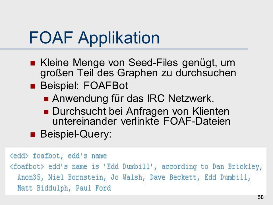 FOAF Applikation Kleine Menge von Seed-Files genügt, um großen Teil des Graphen zu durchsuchen. Beispiel: FOAFBot.