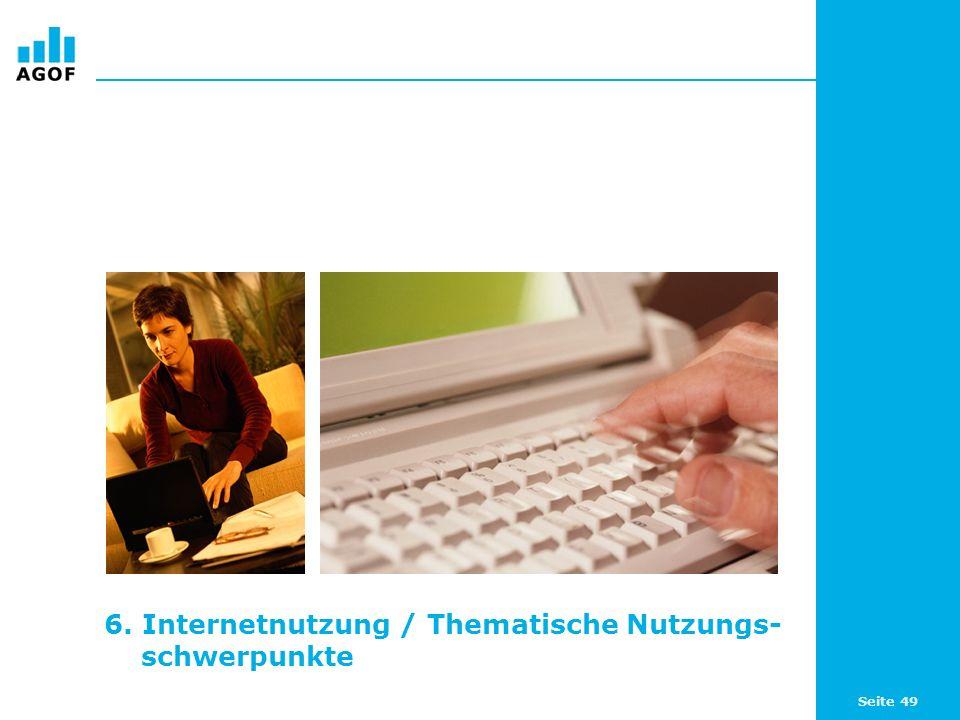6. Internetnutzung / Thematische Nutzungs- schwerpunkte