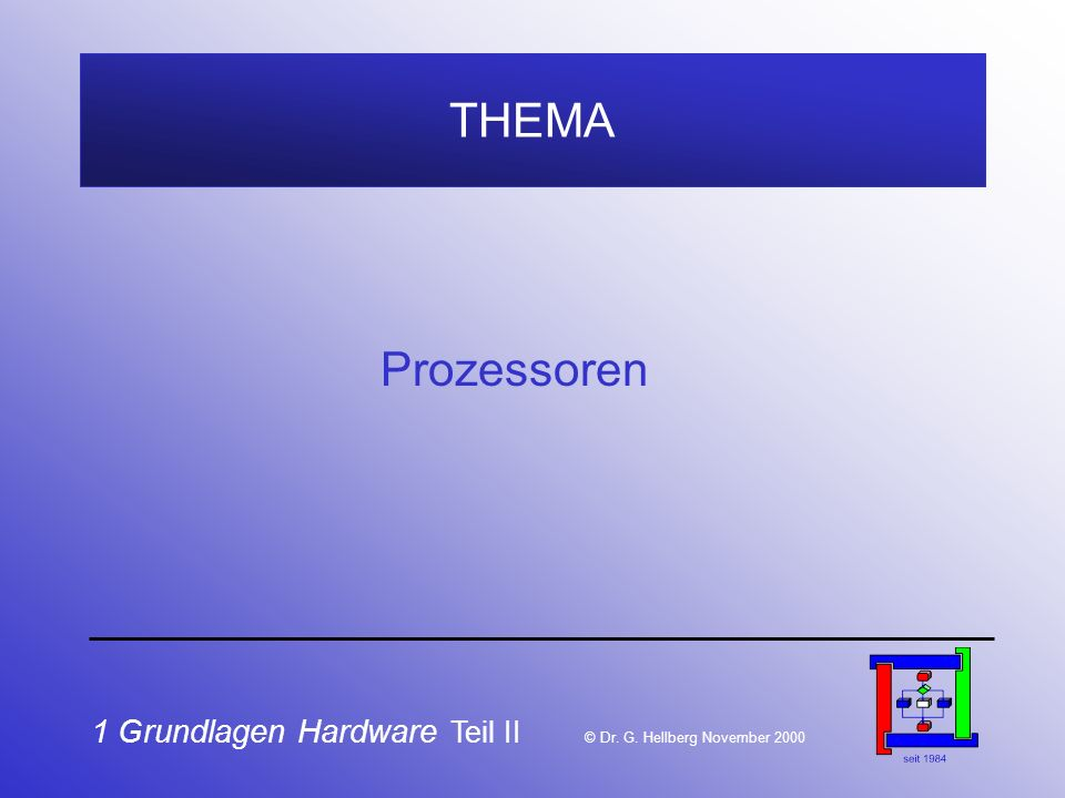 THEMA Prozessoren 1 Grundlagen Hardware Teil II © Dr. G. Hellberg November 2000