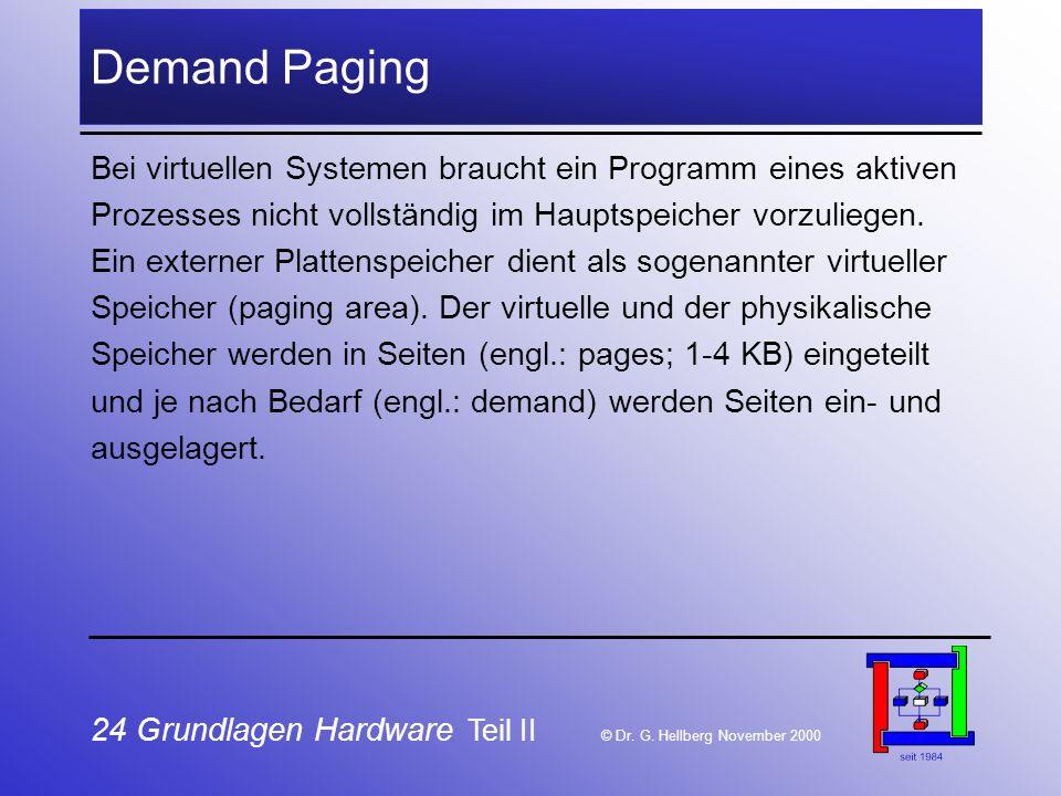 Demand Paging Bei virtuellen Systemen braucht ein Programm eines aktiven. Prozesses nicht vollständig im Hauptspeicher vorzuliegen.