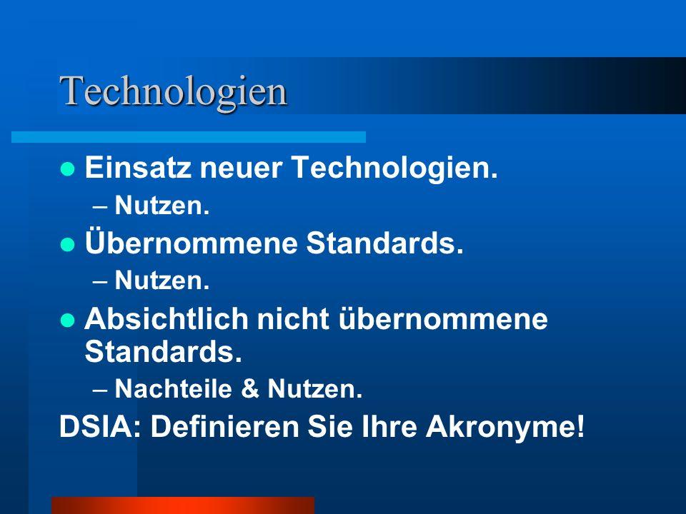 Technologien Einsatz neuer Technologien. Übernommene Standards.