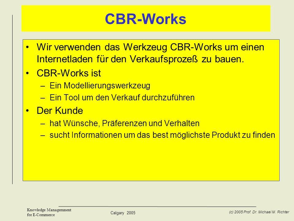 CBR-Works Wir verwenden das Werkzeug CBR-Works um einen Internetladen für den Verkaufsprozeß zu bauen.