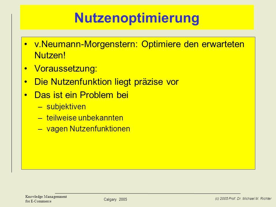 Nutzenoptimierung v.Neumann-Morgenstern: Optimiere den erwarteten Nutzen! Voraussetzung: Die Nutzenfunktion liegt präzise vor.