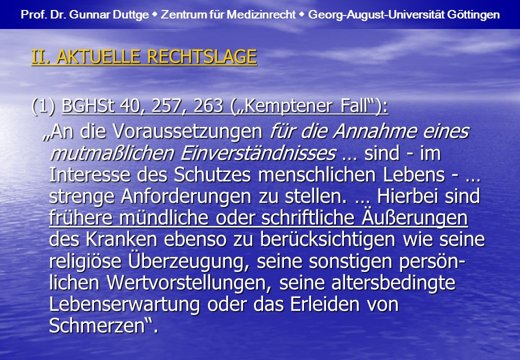"II. AKTUELLE RECHTSLAGE (1) BGHSt 40, 257, 263 (""Kemptener Fall ):"