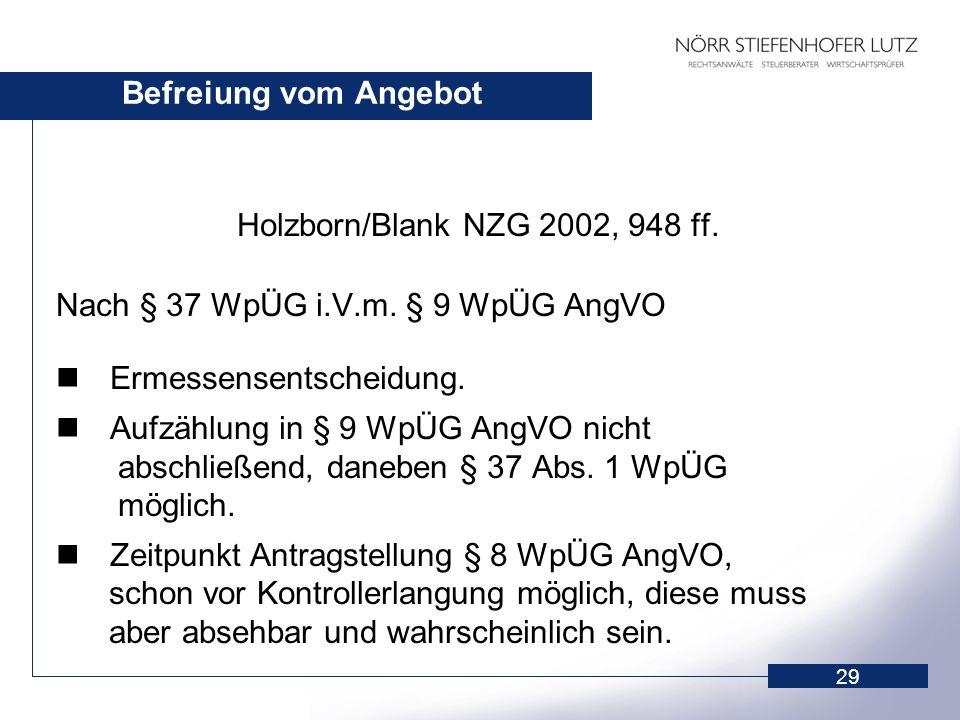 Befreiung vom Angebot Holzborn/Blank NZG 2002, 948 ff. Nach § 37 WpÜG i.V.m. § 9 WpÜG AngVO. Ermessensentscheidung.