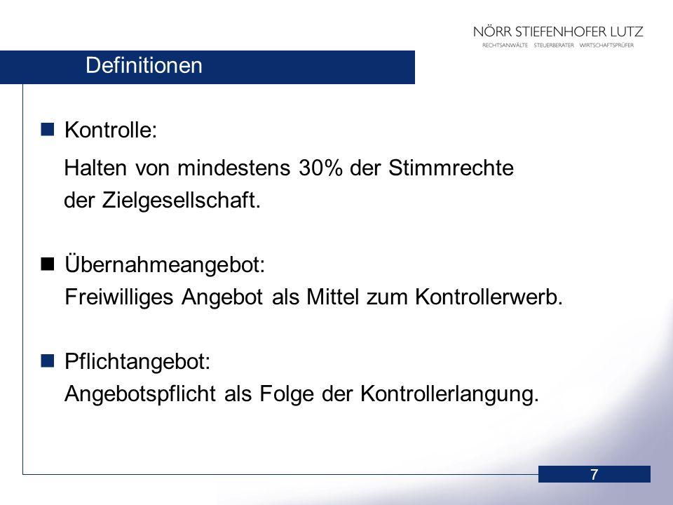 Definitionen Kontrolle: Halten von mindestens 30% der Stimmrechte. der Zielgesellschaft. Übernahmeangebot: