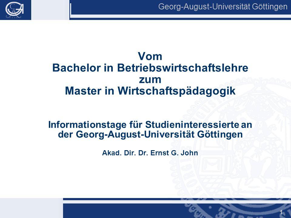 Vom Bachelor in Betriebswirtschaftslehre zum Master in Wirtschaftspädagogik Informationstage für Studieninteressierte an der Georg-August-Universität Göttingen Akad.