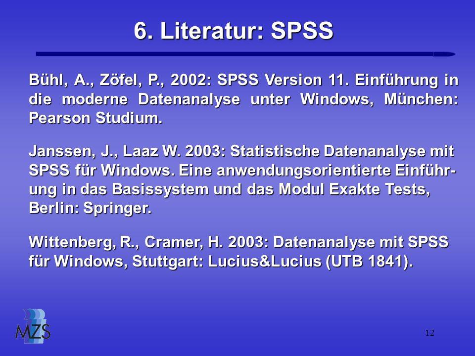 6. Literatur: SPSS Bühl, A., Zöfel, P., 2002: SPSS Version 11. Einführung in die moderne Datenanalyse unter Windows, München: Pearson Studium.