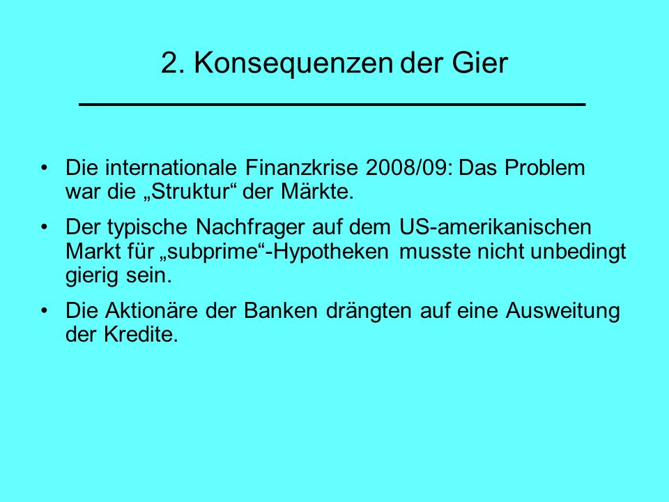 """2. Konsequenzen der Gier Die internationale Finanzkrise 2008/09: Das Problem war die """"Struktur der Märkte."""