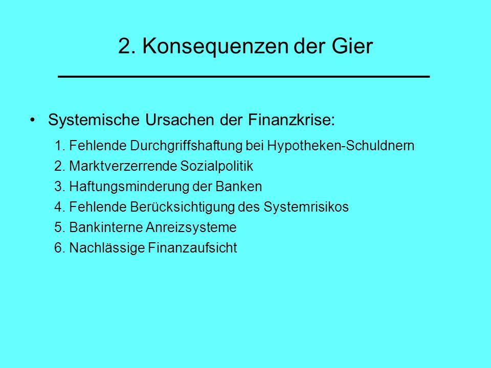 2. Konsequenzen der Gier Systemische Ursachen der Finanzkrise:
