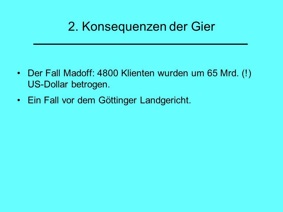 2. Konsequenzen der Gier Der Fall Madoff: 4800 Klienten wurden um 65 Mrd.