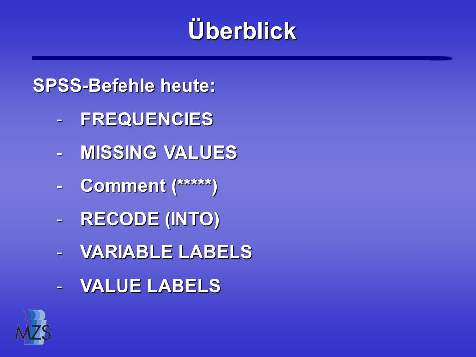 Überblick SPSS-Befehle heute: FREQUENCIES MISSING VALUES