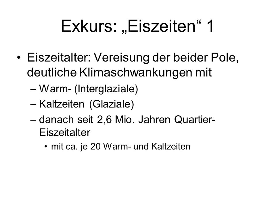 """Exkurs: """"Eiszeiten 1 Eiszeitalter: Vereisung der beider Pole, deutliche Klimaschwankungen mit. Warm- (Interglaziale)"""