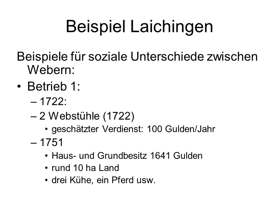 Beispiel LaichingenBeispiele für soziale Unterschiede zwischen Webern: Betrieb 1: 1722: 2 Webstühle (1722)