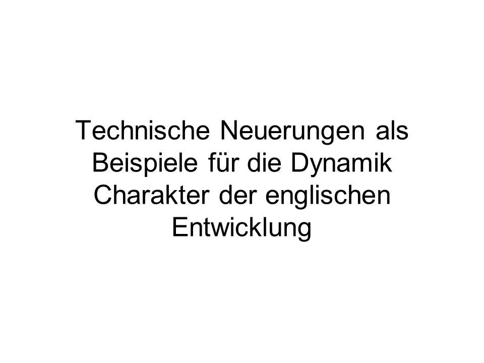 Technische Neuerungen als Beispiele für die Dynamik Charakter der englischen Entwicklung