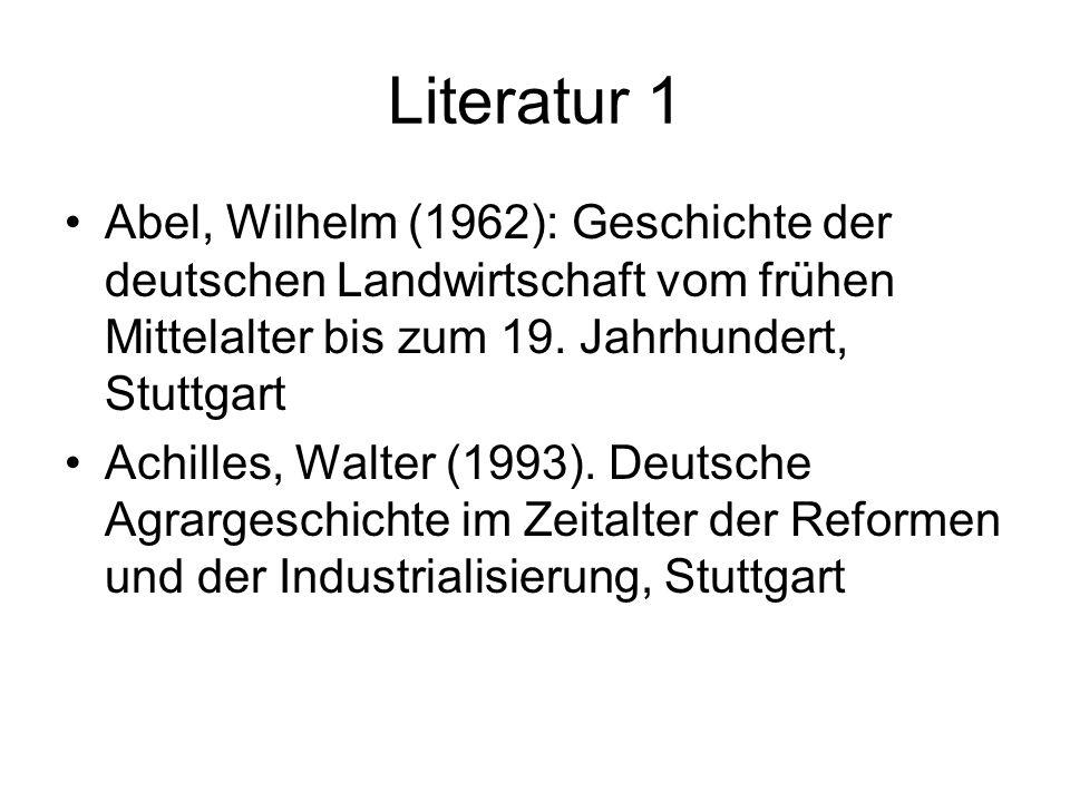Literatur 1 Abel, Wilhelm (1962): Geschichte der deutschen Landwirtschaft vom frühen Mittelalter bis zum 19. Jahrhundert, Stuttgart.