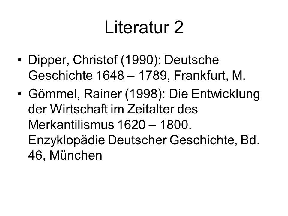 Literatur 2 Dipper, Christof (1990): Deutsche Geschichte 1648 – 1789, Frankfurt, M.