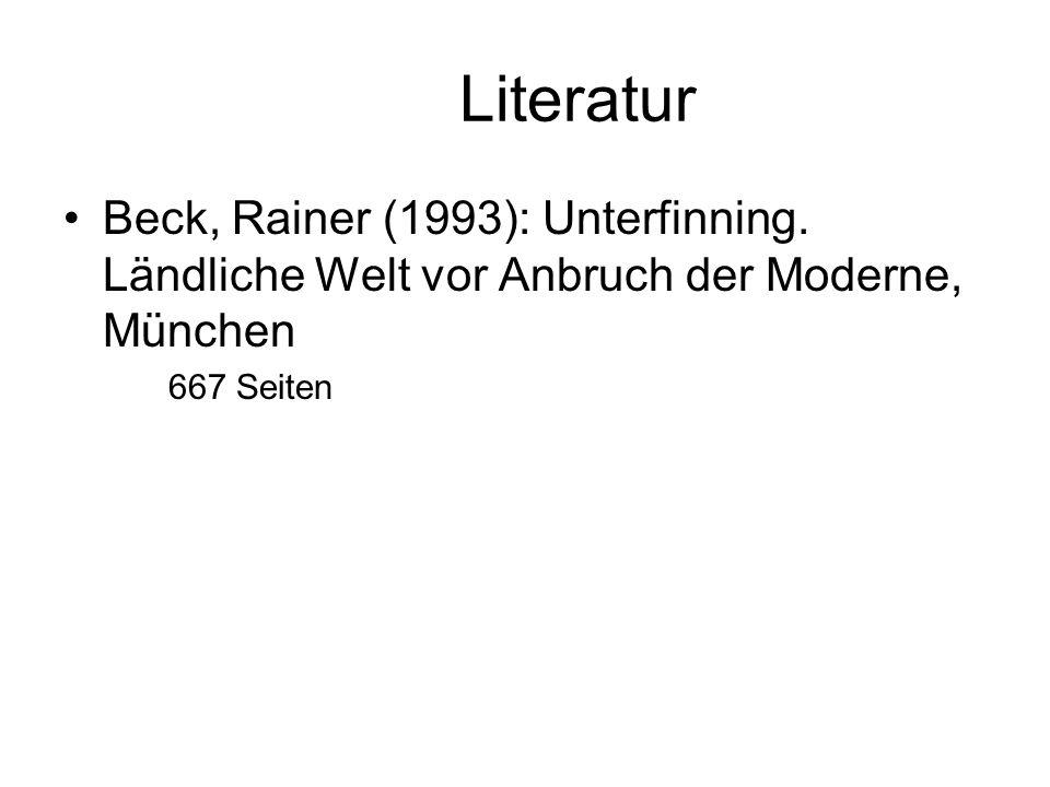 Literatur Beck, Rainer (1993): Unterfinning. Ländliche Welt vor Anbruch der Moderne, München.