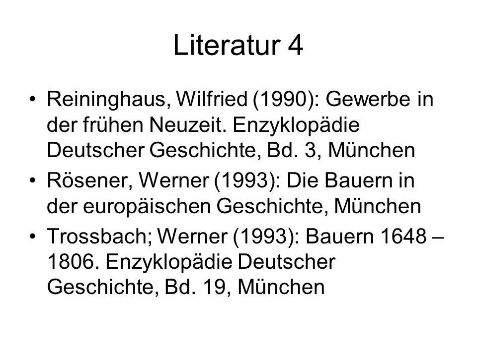 Literatur 4 Reininghaus, Wilfried (1990): Gewerbe in der frühen Neuzeit. Enzyklopädie Deutscher Geschichte, Bd. 3, München.