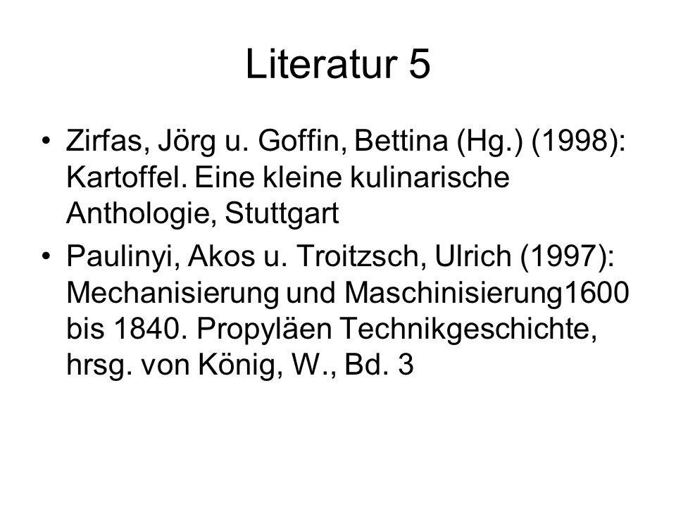 Literatur 5 Zirfas, Jörg u. Goffin, Bettina (Hg.) (1998): Kartoffel. Eine kleine kulinarische Anthologie, Stuttgart.