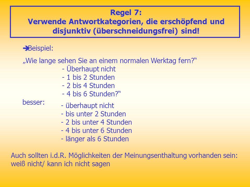 Regel 7: Verwende Antwortkategorien, die erschöpfend und disjunktiv (überschneidungsfrei) sind! Beispiel:
