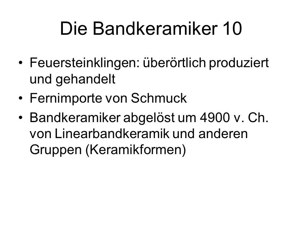 Die Bandkeramiker 10Feuersteinklingen: überörtlich produziert und gehandelt. Fernimporte von Schmuck.