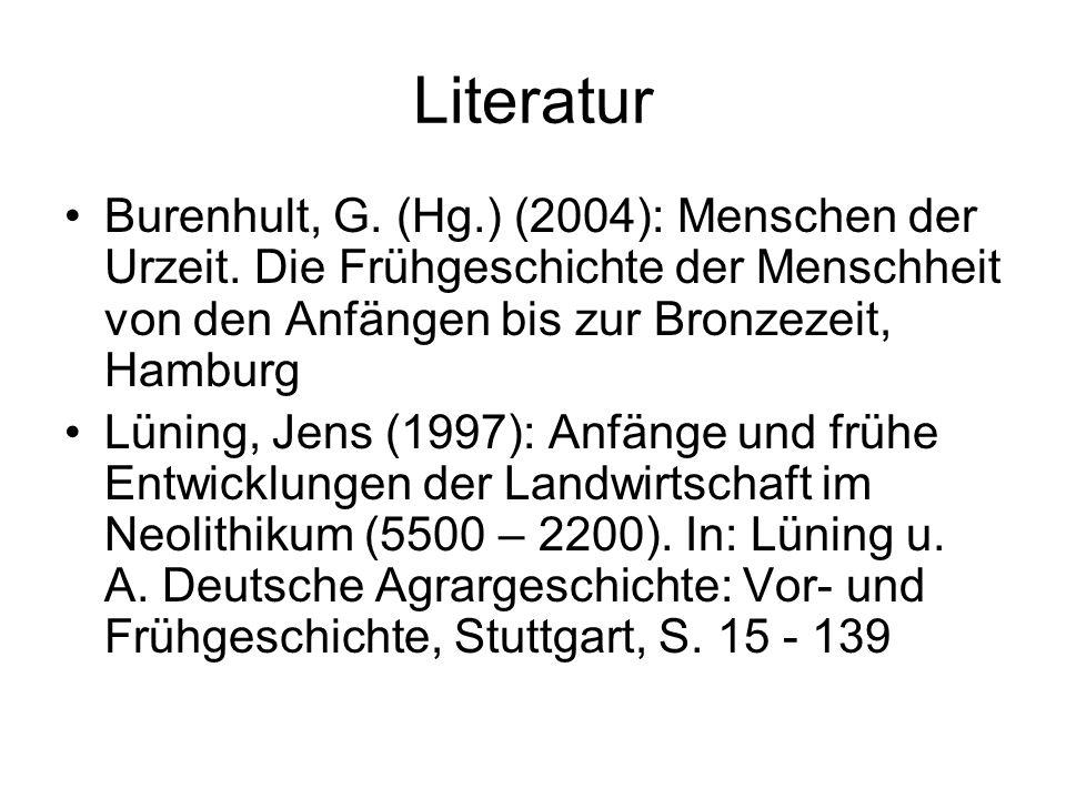 Literatur Burenhult, G. (Hg.) (2004): Menschen der Urzeit. Die Frühgeschichte der Menschheit von den Anfängen bis zur Bronzezeit, Hamburg.