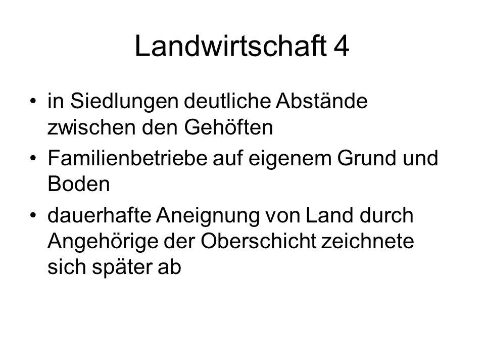 Landwirtschaft 4 in Siedlungen deutliche Abstände zwischen den Gehöften. Familienbetriebe auf eigenem Grund und Boden.