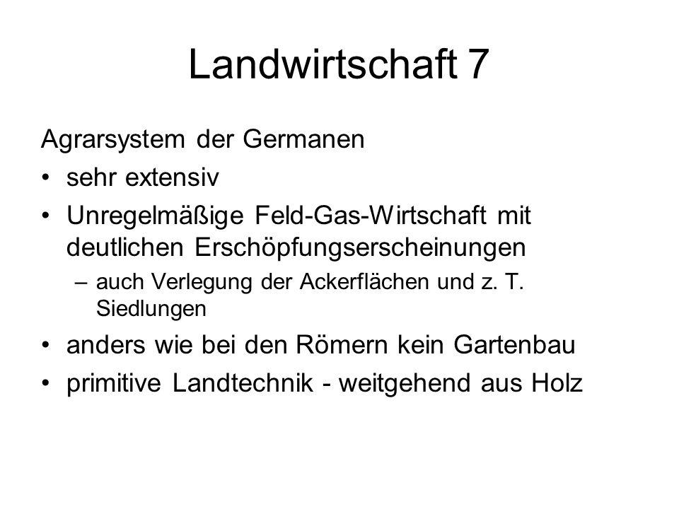 Landwirtschaft 7 Agrarsystem der Germanen sehr extensiv