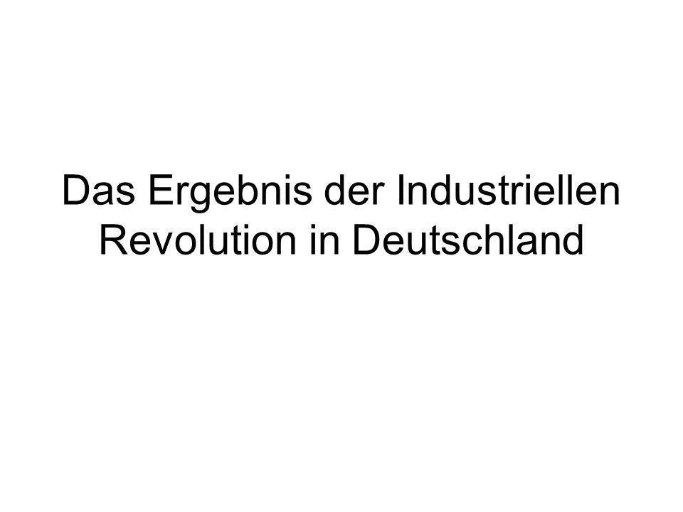 Das Ergebnis der Industriellen Revolution in Deutschland