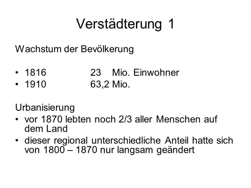 Verstädterung 1 Wachstum der Bevölkerung 1816 23 Mio. Einwohner
