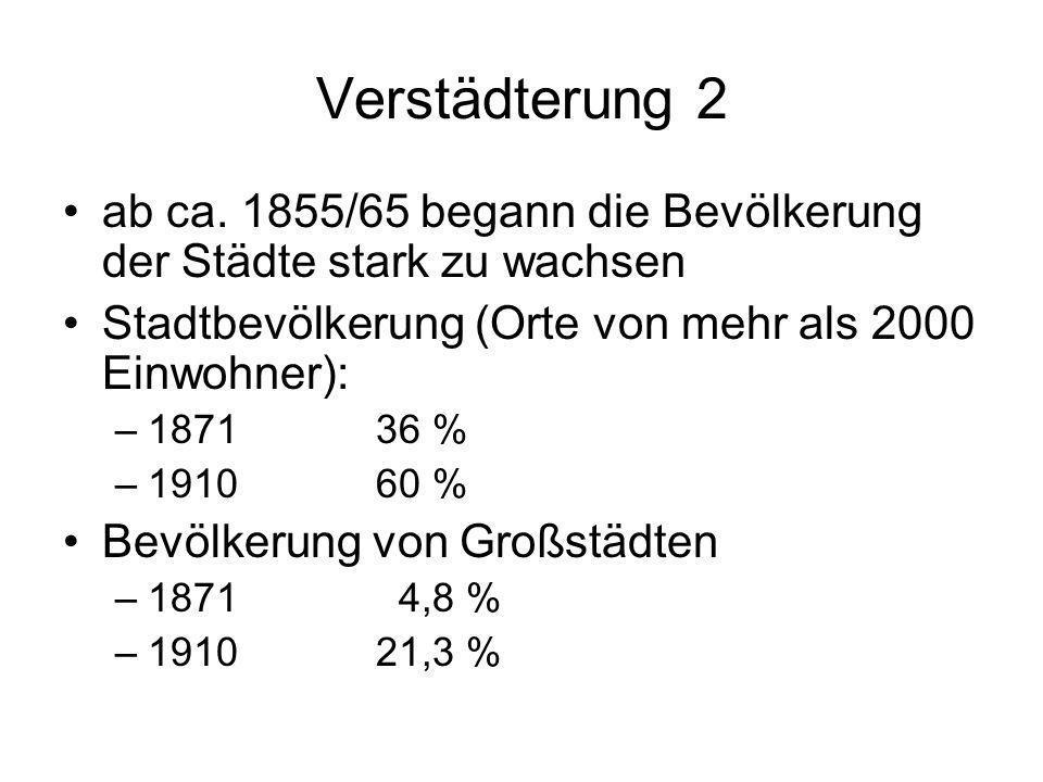 Verstädterung 2 ab ca. 1855/65 begann die Bevölkerung der Städte stark zu wachsen. Stadtbevölkerung (Orte von mehr als 2000 Einwohner):