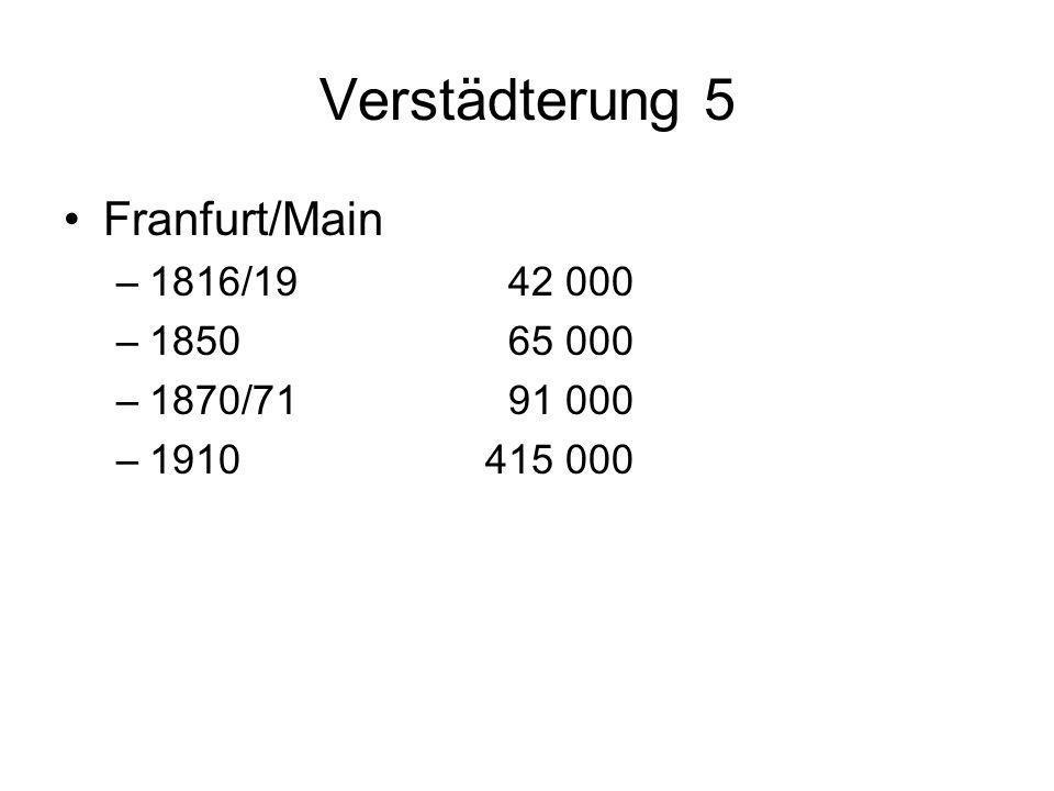 Verstädterung 5 Franfurt/Main 1816/19 42 000 1850 65 000