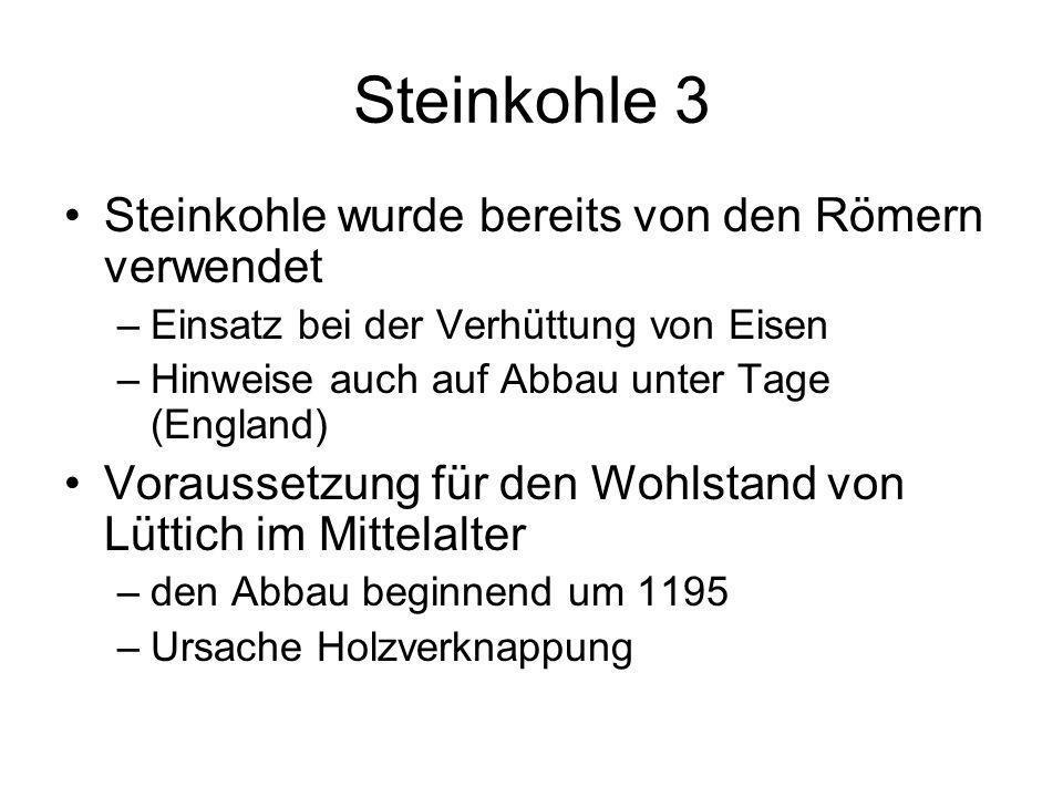 Steinkohle 3 Steinkohle wurde bereits von den Römern verwendet