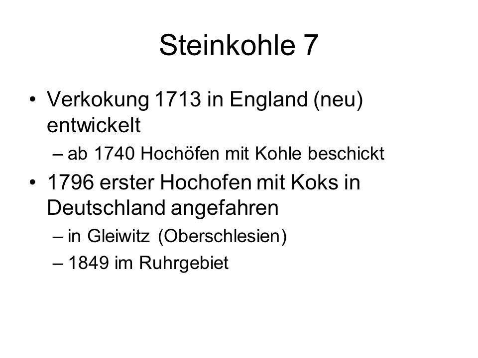 Steinkohle 7 Verkokung 1713 in England (neu) entwickelt