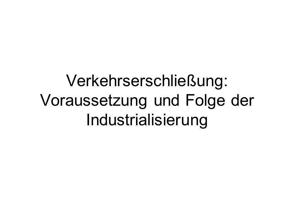 Verkehrserschließung: Voraussetzung und Folge der Industrialisierung