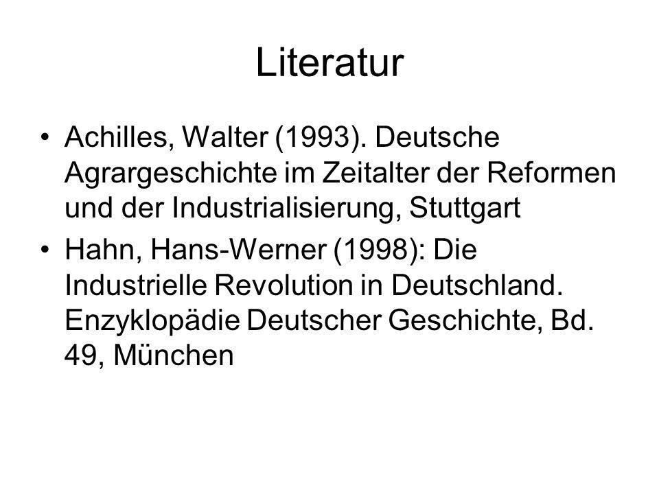 Literatur Achilles, Walter (1993). Deutsche Agrargeschichte im Zeitalter der Reformen und der Industrialisierung, Stuttgart.