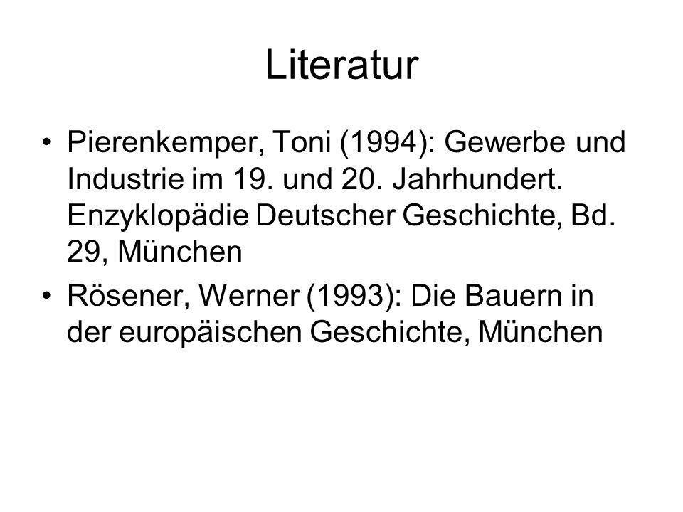 Literatur Pierenkemper, Toni (1994): Gewerbe und Industrie im 19. und 20. Jahrhundert. Enzyklopädie Deutscher Geschichte, Bd. 29, München.