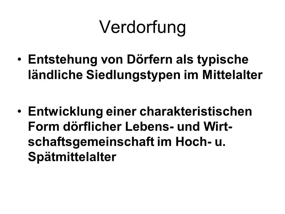 VerdorfungEntstehung von Dörfern als typische ländliche Siedlungstypen im Mittelalter.