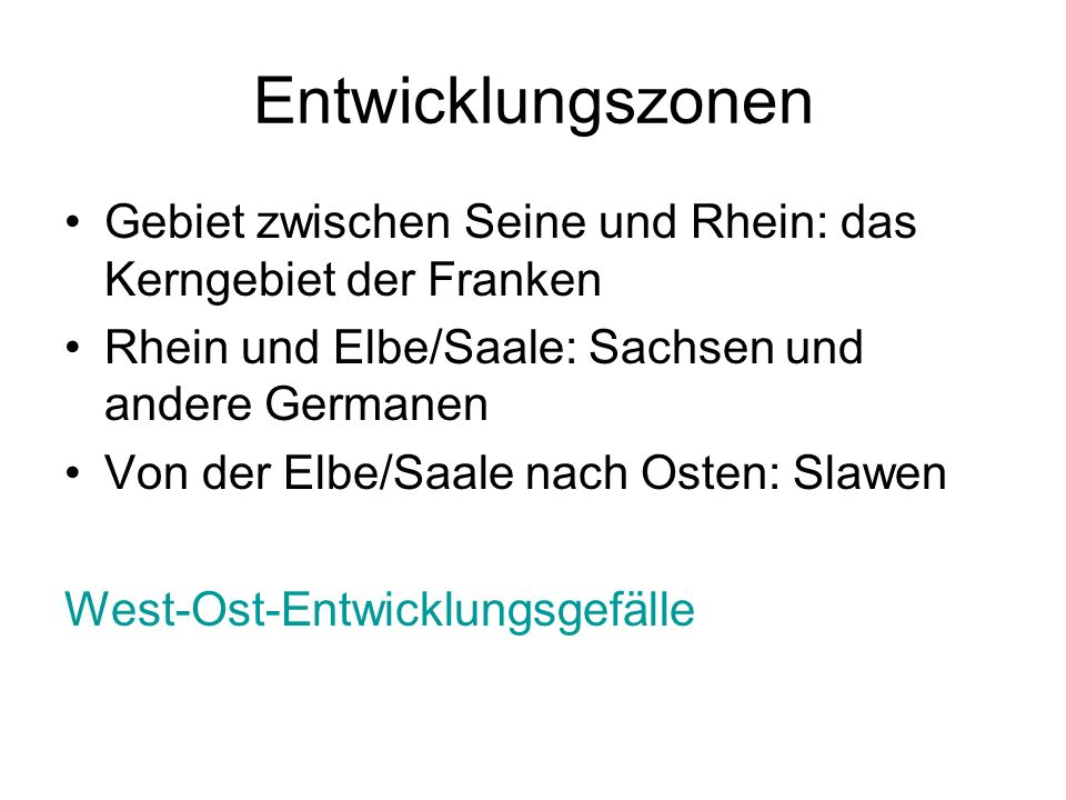 Entwicklungszonen Gebiet zwischen Seine und Rhein: das Kerngebiet der Franken. Rhein und Elbe/Saale: Sachsen und andere Germanen.