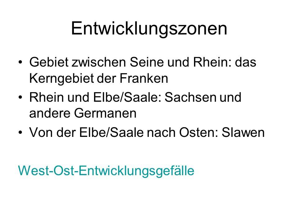 EntwicklungszonenGebiet zwischen Seine und Rhein: das Kerngebiet der Franken. Rhein und Elbe/Saale: Sachsen und andere Germanen.