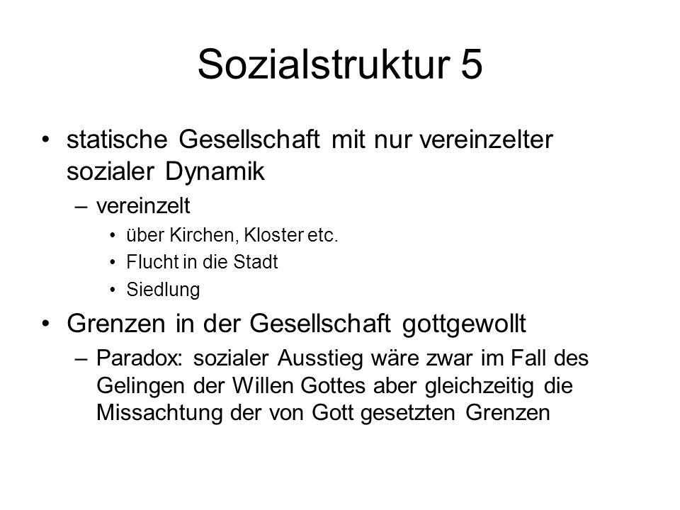 Sozialstruktur 5 statische Gesellschaft mit nur vereinzelter sozialer Dynamik. vereinzelt. über Kirchen, Kloster etc.