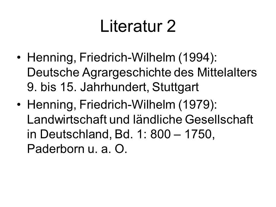 Literatur 2 Henning, Friedrich-Wilhelm (1994): Deutsche Agrargeschichte des Mittelalters 9. bis 15. Jahrhundert, Stuttgart.